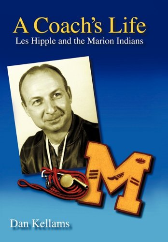 9781450221450: A Coach's Life: Les Hipple and the Marion Indians