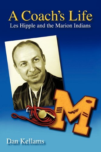 9781450221474: A Coach's Life: Les Hipple and the Marion Indians