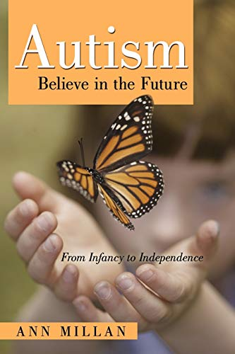 9781450221849: Autism-Believe in the Future: From Infancy to Independence