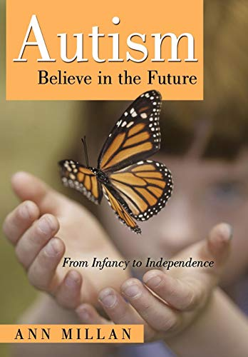 9781450221863: Autism-Believe in the Future: From Infancy to Independence