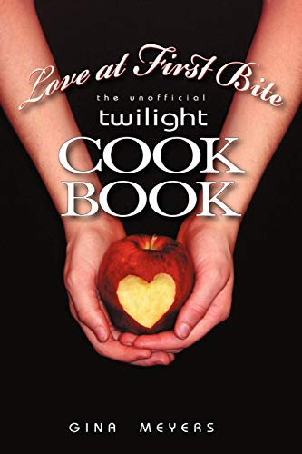 9781450222006: Love at First Bite: The Unofficial Twilight Cookbook