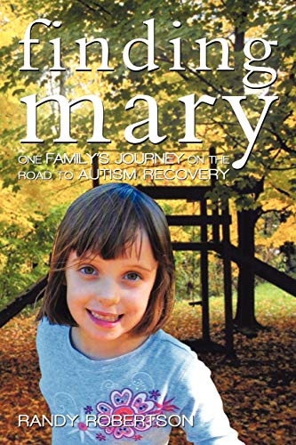 Finding Mary: One Family's Journey on the Road to Autism Recovery: Robertson, Randy