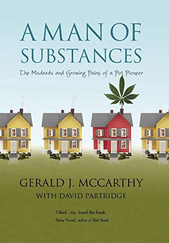 A Man of Substances: The Misdeeds and Growing Pains of a Pot Pioneer: Gerald J. McCarthy with David...