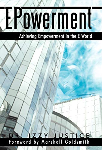 Epowerment: Achieving Empowerment in the E World: Justice, Izzy; Dr Izzy Justice