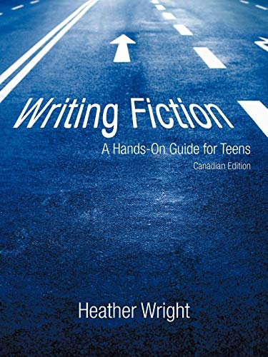 9781450225427: Writing Fiction: A Hands-On Guide for Teens: Canadian Edition