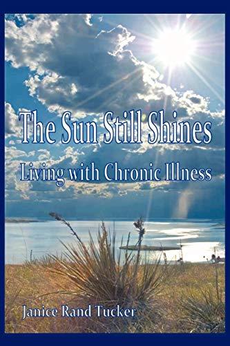 9781450226356: The Sun Still Shines: Living with Chronic Illness