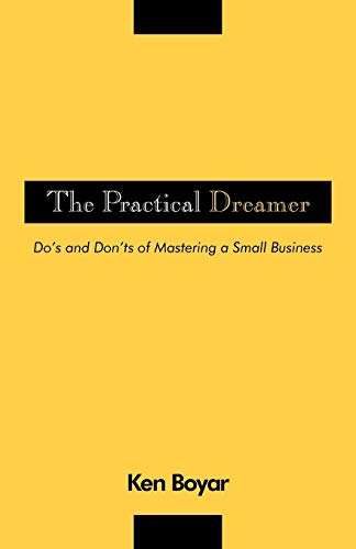 The Practical Dreamer Dos and Donts of Mastering a Small Business: CPA Ken Boyar
