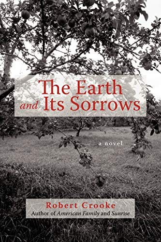 9781450227520: The Earth and Its Sorrows: A Novel