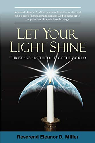 Let Your Light Shine Christians are the Light of the World: Rev. Eleanor D. Miller