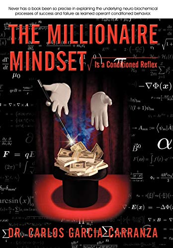 The Millionaire Mindset: Is a Conditioned Reflex: Dr. Carlos Garcia-Carranza