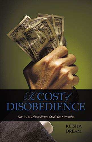 The Cost of Disobedience Dont let disobedience steal your Promise: Keisha Dream
