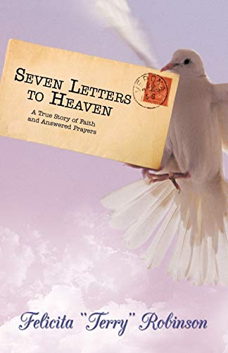 Seven Letters to Heaven: A True Story of Faith and Answered Prayers: Felicita Terry Robinson