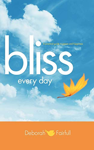 9781450229852: Bliss Every Day: Transform Your Life to One of Peace and Happiness