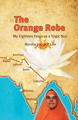 9781450230131: The Orange Robe: My Eighteen Years as a Yogic Nun