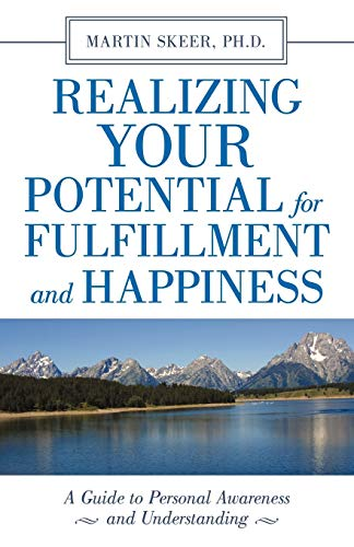 9781450230971: Realizing Your Potential For Fulfillment and Happiness: A Guide to Personal Awareness and Understanding
