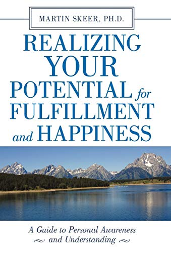 9781450230988: Realizing Your Potential for Fulfillment and Happiness: A Guide to Personal Awareness and Understanding