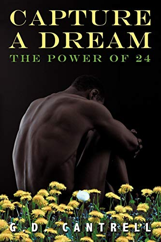 9781450232548: Capture a Dream: The Power of 24