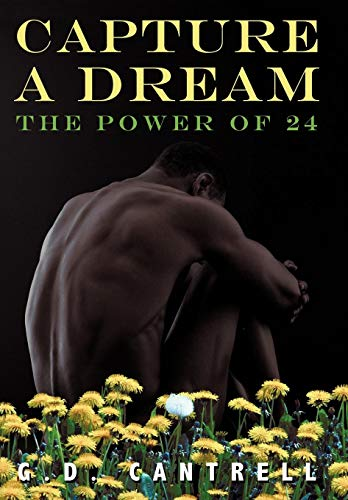 Capture a Dream: The Power of 24: G. D. Cantrell