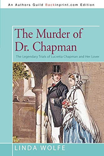9781450235549: The Murder Of Dr. Chapman: The Legendary Trials Of Lucretia Chapman And Her Lover