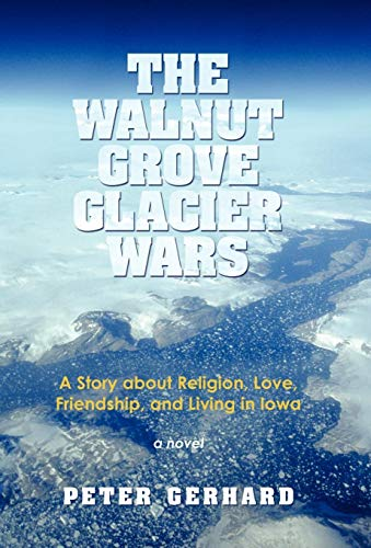 The Walnut Grove Glacier Wars: A Story about Religion, Love, Friendship, and Living in Iowa (1450235689) by Peter Gerhard
