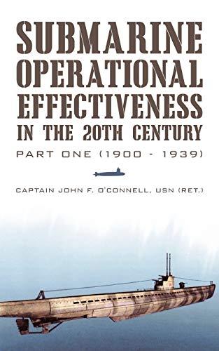 Submarine Operational Effectiveness in the 20th Century: John F O