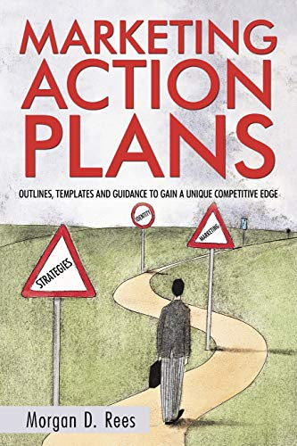9781450237338: Marketing Action Plans: Outlines, Templates, and Guidelines for Gaining a Unique Competitive Edge