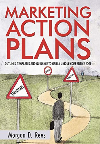 9781450237352: Marketing Action Plans: Outlines, Templates, and Guidelines for Gaining a Unique Competitive Edge