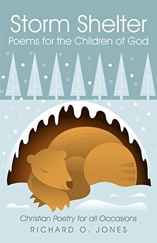 Storm Shelter Poems for the Children of God Christian Poetry for all Occasions: Richard O. Jones
