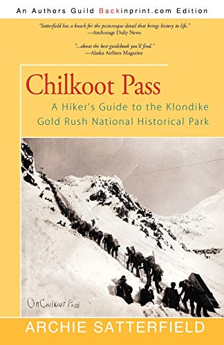 9781450237840: Chilkoot Pass: A Hiker's Guide to the Klondike Gold Rush National Historical Park
