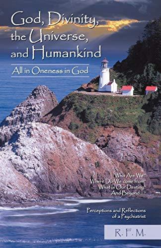 God, Divinity, the Universe, and Humankind: All in Oneness in God: R. F. M.