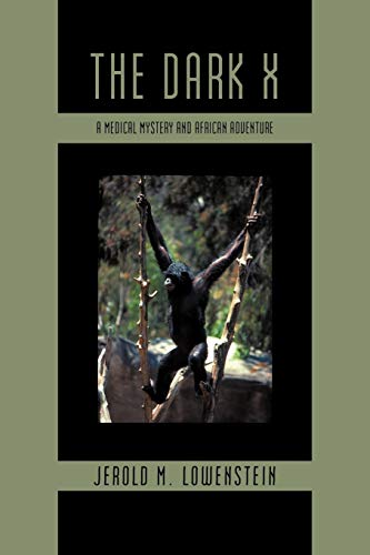 The Dark X: A Medical Mystery and African Adventure: Jerold M. Lowenstein