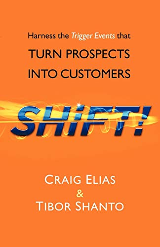 Shift!: Harness The Trigger Events That Turn Prospects Into Customers