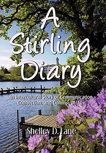 A Stirling Diary: An Intercultural Story of Communication, Connection, and Coming-Of-Age: Shelley D...