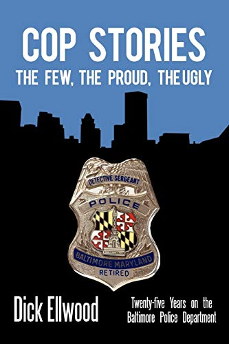 9781450243513: Cop Stories: The Few, the Proud, the Ugly-Twenty-Five Years on the Baltimore Police Department
