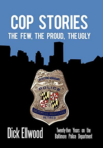 9781450243537: Cop Stories: The Few, the Proud, the Ugly-Twenty-Five Years on the Baltimore Police Department