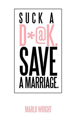 9781450243711: Suck a D*@k. Save a Marriage.