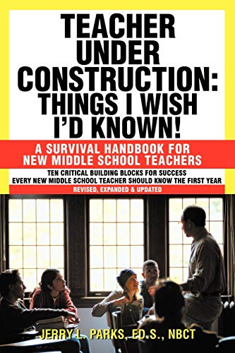 9781450244268: Teacher Under Construction: Things I Wish I'd Known!: A Survival Handbook for New Middle School Teachers (Revised, expanded & updated)