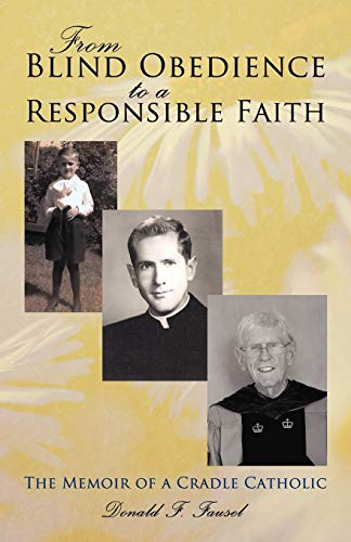 9781450244572: From Blind Obedience to a Responsible Faith: The Memoir of a Cradle Catholic