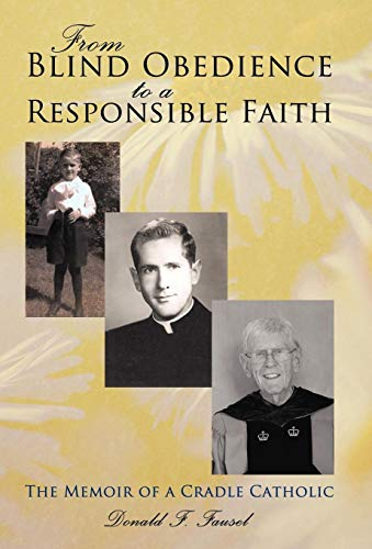9781450244596: From Blind Obedience to a Responsible Faith: The Memoir of a Cradle Catholic