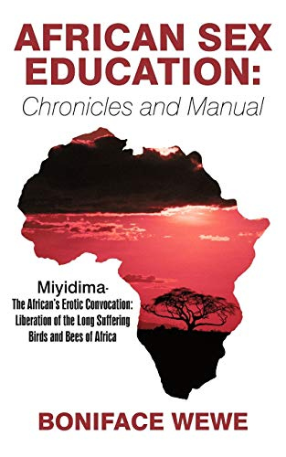 9781450244930: African Sex Education: Chronicles and Manual: Miyidima-The African's Erotic Convocation:Liberation of the Long Suffering Birds and Bees of Africa