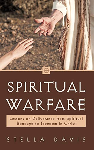 Spiritual Warfare: Lessons on Deliverance from Spiritual Bondage to Freedom in Christ: Davis, ...