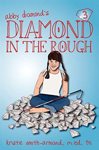 Diamond in the Rough: More Fun Adventures with Abby Diamond: Kristie Smith-Armand M. Ed Ctvi
