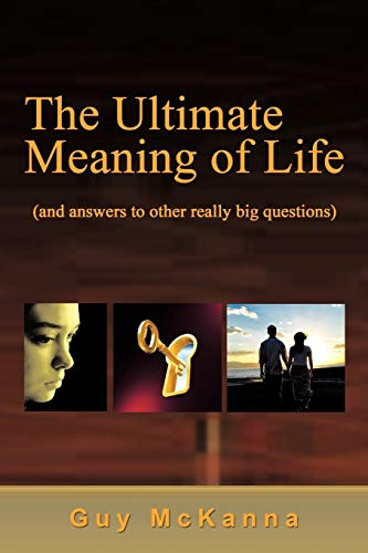 9781450246279: The Ultimate Meaning of Life: And Answers to Other Really Big Questions