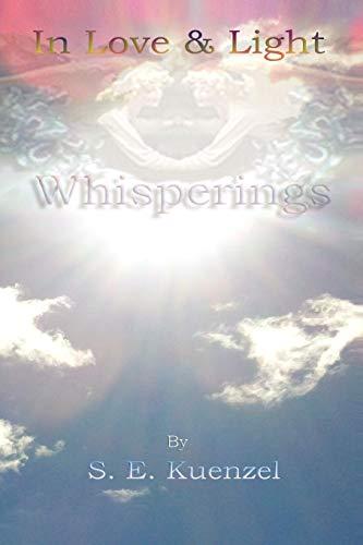 In Love and Light: Whisperings (Paperback): S E Kuenzel