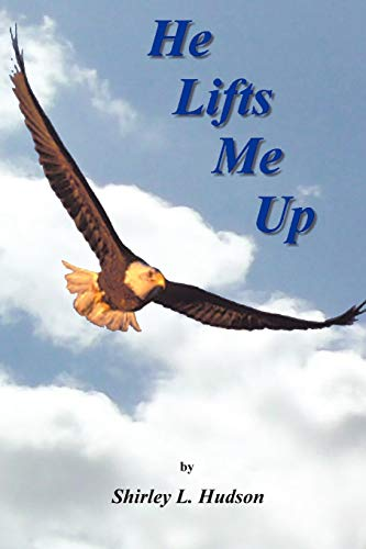 He Lifts Me Up: Shirleys Soliloquies, Volume 3: Shirley Hudson