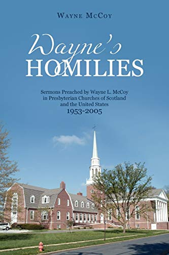 9781450247030: Wayne`s Homilies: Sermons Preached By Wayne L. McCoy in Presbyterian Churches of Scotland and the United States 1953-2005