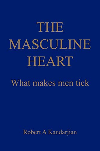 9781450248679: THE MASCULINE HEART: What makes men tick