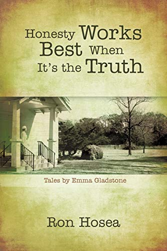 Honesty Works Best When It's the Truth: Tales by Emma Gladstone: Ron Hosea