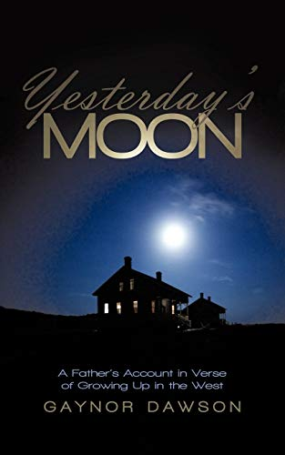 9781450249720: Yesterday's Moon: A Father's Account in Verse of Growing Up in the West