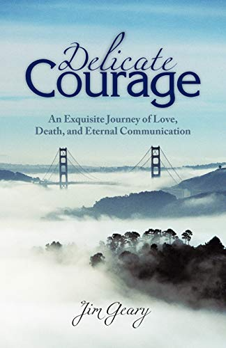 9781450250368: Delicate Courage: An Exquisite Journey of Love, Death, and Eternal Communication